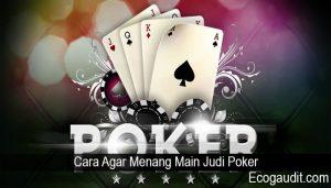 Cara Agar Menang Main Judi Poker