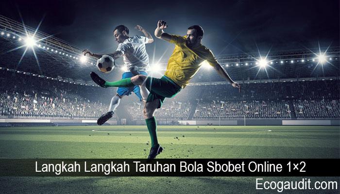 Langkah Langkah Taruhan Bola Sbobet Online 1×2