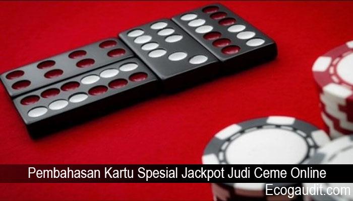 Pembahasan Kartu Spesial Jackpot Judi Ceme Online
