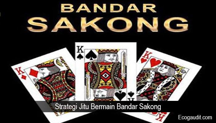 Strategi Jitu Bermain Bandar Sakong