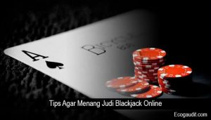 Tips Agar Menang Judi Blackjack Online