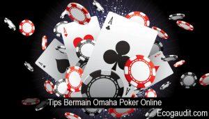 Tips Bermain Omaha Poker Online