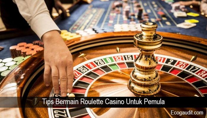 Tips Bermain Roulette Casino Untuk Pemula