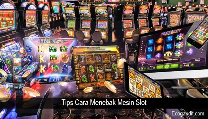 Tips Cara Menebak Mesin Slot