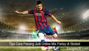 Tips Cara Pasang Judi Online Mix Parlay di Sbobet