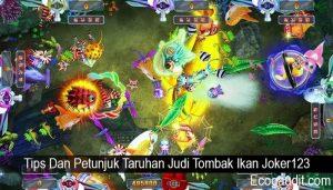Tips Dan Petunjuk Taruhan Judi Tombak Ikan Joker123