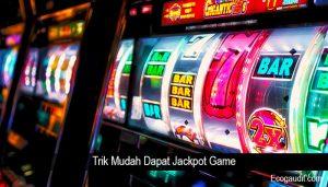 Trik Mudah Dapat Jackpot Game