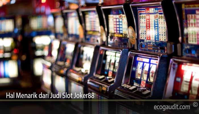 Hal Menarik dari Judi Slot Joker88