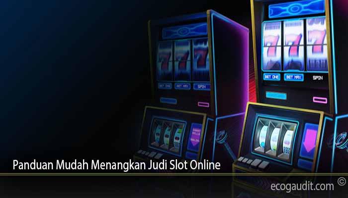 Panduan Mudah Menangkan Judi Slot Online