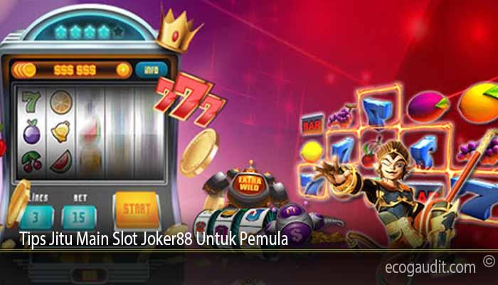 Tips Jitu Main Slot Joker88 Untuk Pemula