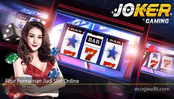 Fitur Permainan Judi Slot Online
