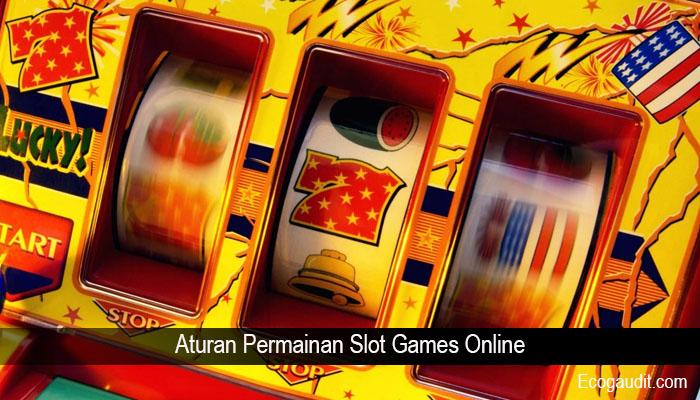 Aturan Permainan Slot Games Online