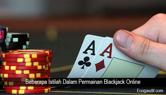 Beberapa Istilah Dalam Permainan Blackjack Online