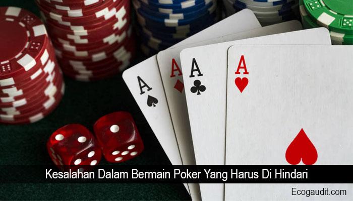 Kesalahan Dalam Bermain Poker Yang Harus Di Hindari