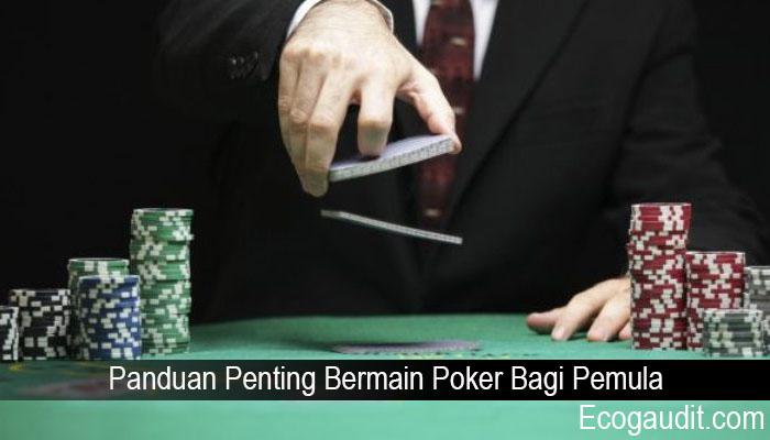 Panduan Penting Bermain Poker Bagi Pemula