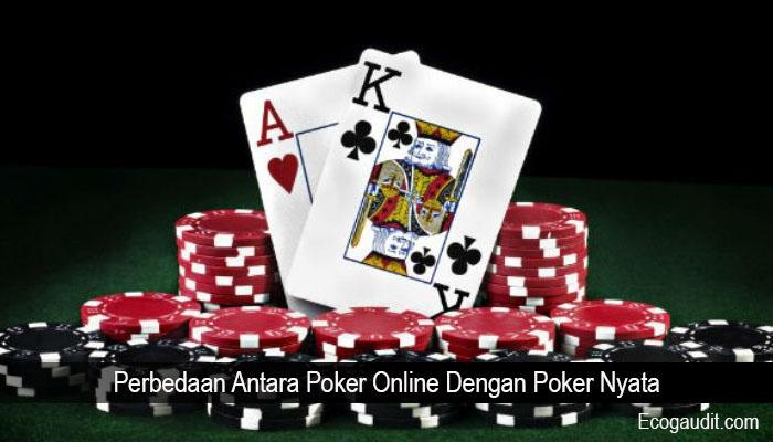 Perbedaan Antara Poker Online Dengan Poker Nyata