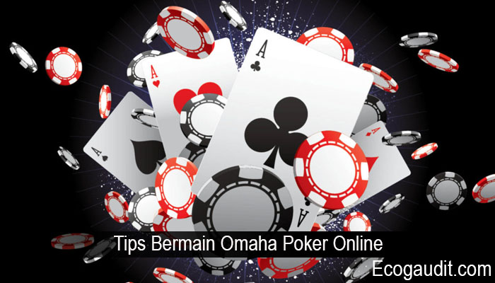 Tips Bermain Omaha Poker Online