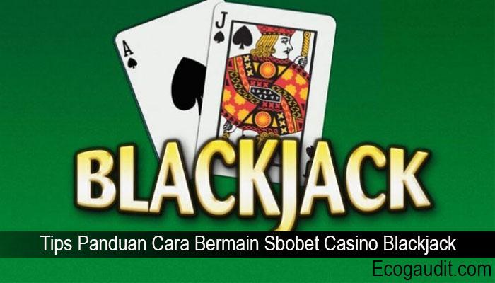 Tips Panduan Cara Bermain Sbobet Casino Blackjack