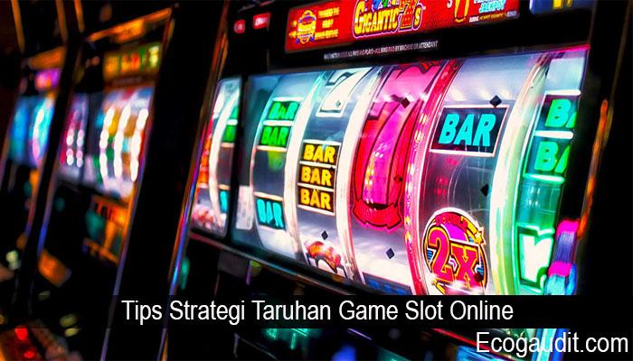 Tips Strategi Taruhan Game Slot Online