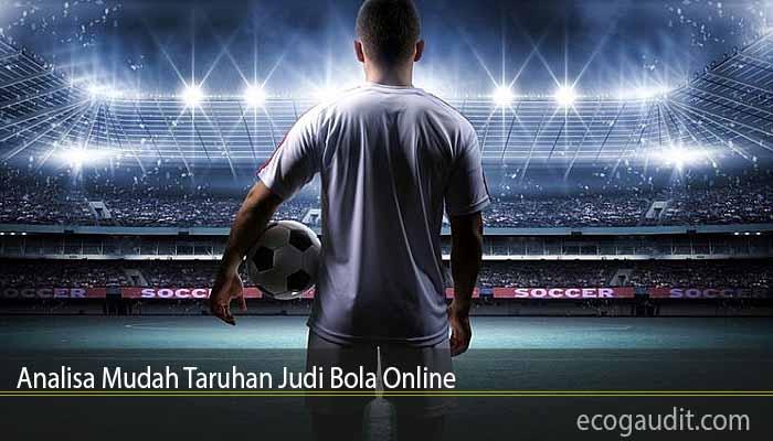 Analisa Mudah Taruhan Judi Bola Online